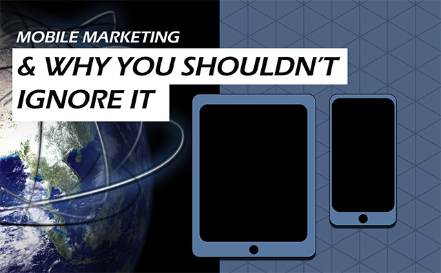 Mobile Marketing and Why You Shouldn't Ignore It